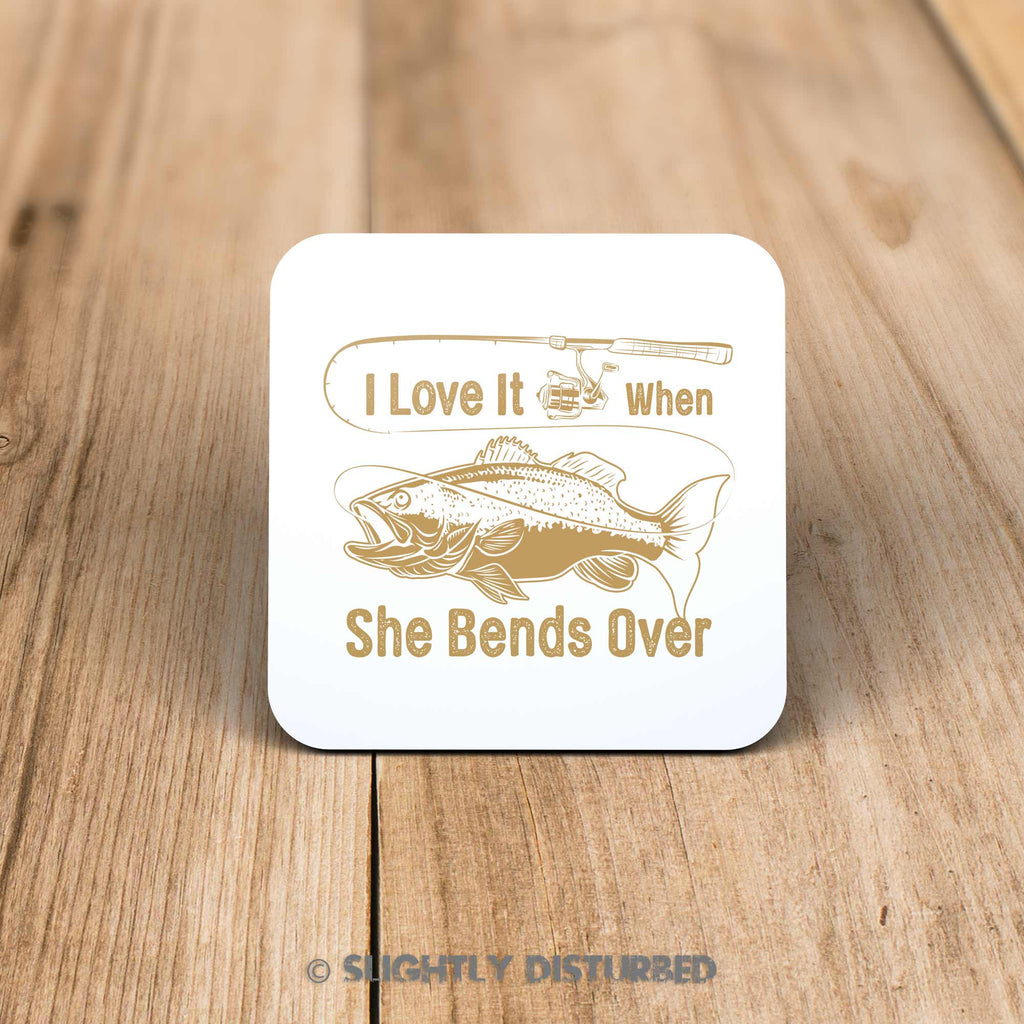 I Love It When She Bends Over Coaster - Novelty Coasters - Slightly Disturbed