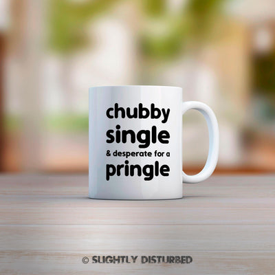 Chubby, Single & Desperate for a Pringle Mug - Mugs - Slightly Disturbed