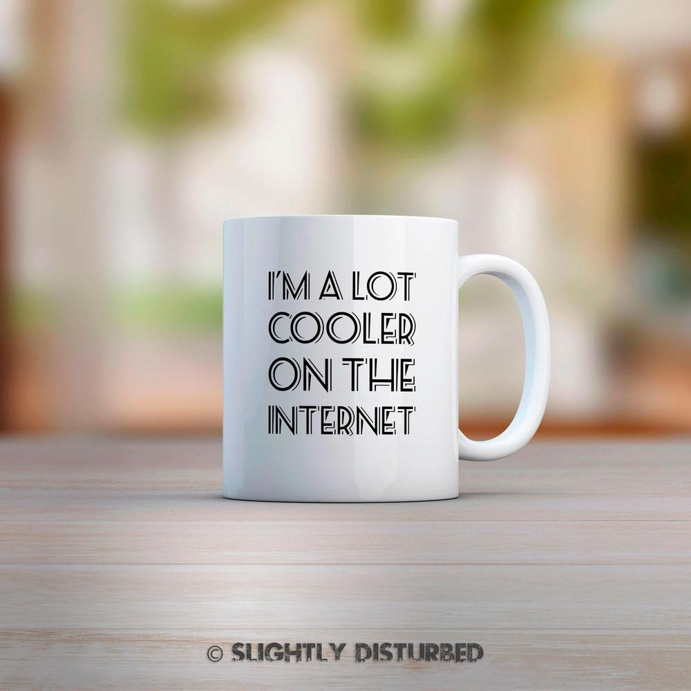 I'm A Lot Cooler On The Internet Mug - Geeky Mugs - Slightly Disturbed