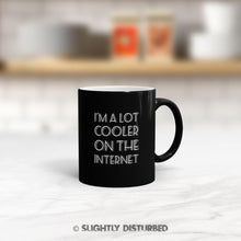 Load image into Gallery viewer, I'm A Lot Cooler On The Internet Mug - Geeky Mugs - Slightly Disturbed