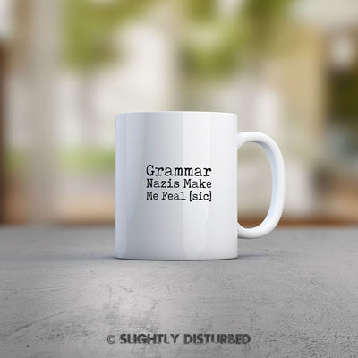 Grammar Nazis Make Me Feal [sic] Mug - Slightly Disturbed