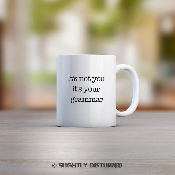 It's Not You, It's Your Grammar Mug