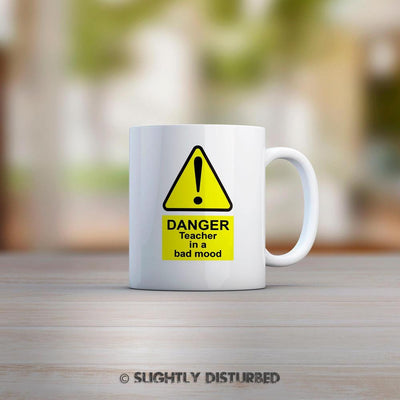 Danger Teacher In A Bad Mood Mug - Slightly Disturbed