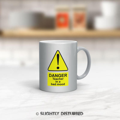 Danger Teacher In A Bad Mood Mug - Novelty Mugs - Slightly Disturbed