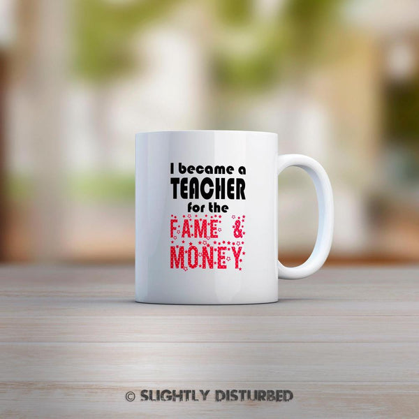 I Became A Teacher For The Fame Money Mug