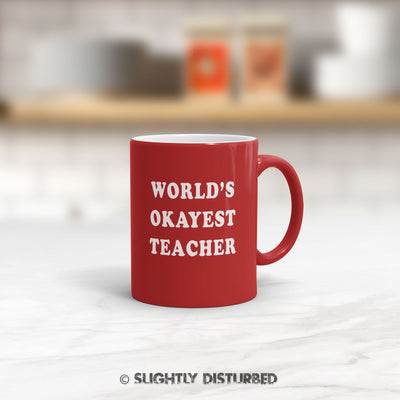 World's Okayest Teacher Mug - Novelty Mugs - Slightly Disturbed