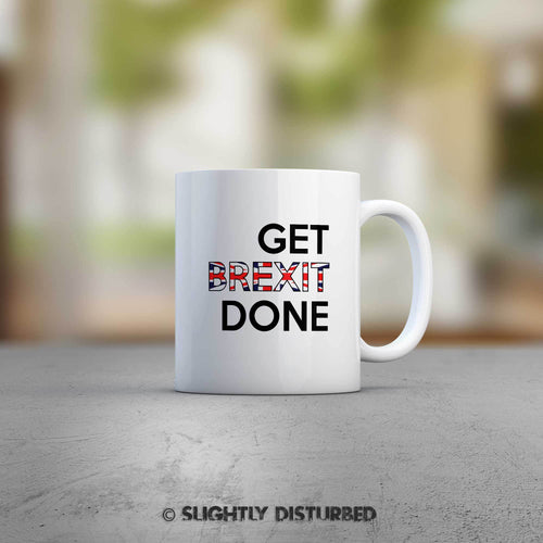 Get Brexit Done Mug - Novelty Mugs - Slightly Disturbed