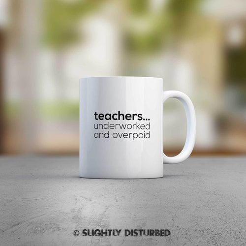 Teachers...Underworked and Overpaid Mug - Novelty Mugs - Slightly Disturbed