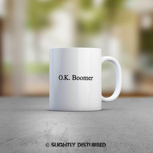OK Boomer Mug - Novelty Mugs & Gifts -Slightly Disturbed