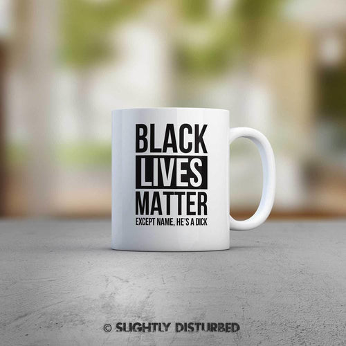 Personalised Black Lives Matter Mug - Rude Mugs - Slightly Disturbed