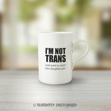 Load image into Gallery viewer, I'm Not Trans I Just Want To Watch Your Daughter Pee Mug - Rude Mugs - Slightly Disturbed