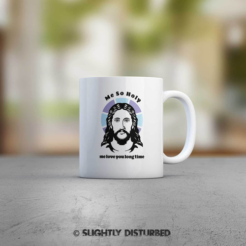 Me So Holy, Me Love You Long Time Mug - Rude Mugs - Slightly Disturbed