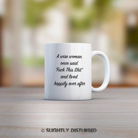 A Wise Woman Once Said Fuck This Shit Mug - Slightly Disturbed