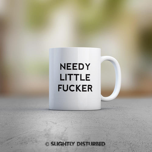 Needy Little Fucker Mug - White Ceramic -  Rude Mugs - Slightly Disturbed