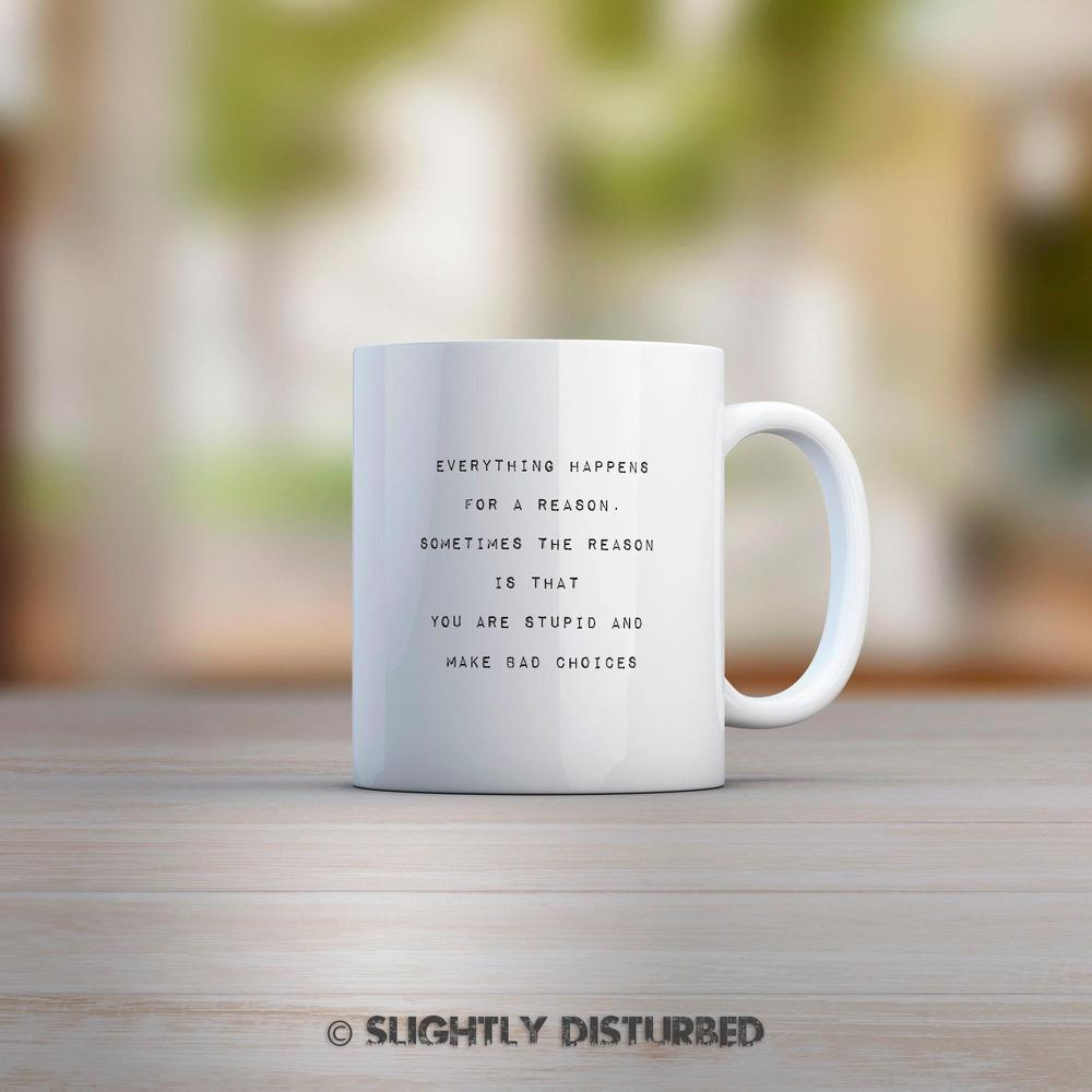 Everything Happens For A Reason Mug - Mugs - Slightly Disturbed