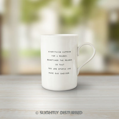 Everything Happens For A Reason Mug - Rude Mugs - Slightly Disturbed