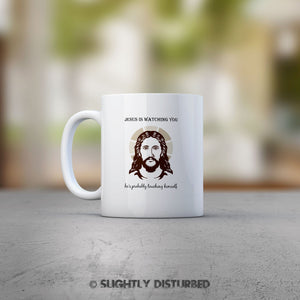 Jesus Is Watching You - He's Probably Touching Himself Mug