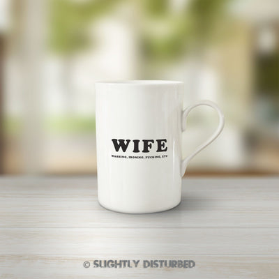 WIFE - Washing, Ironing, Fucking Etc Mug - Rude & Offensive - Slightly Disturbed