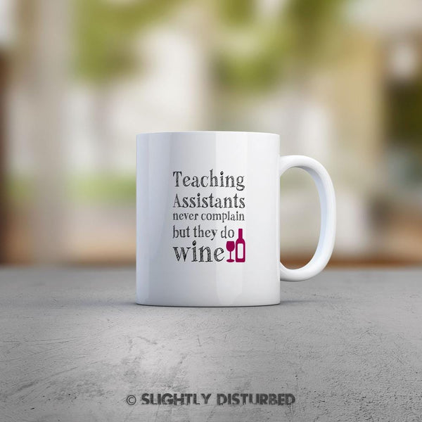 Teaching Assistants Never Complain - Teacher Mug- Slightly Disturbed