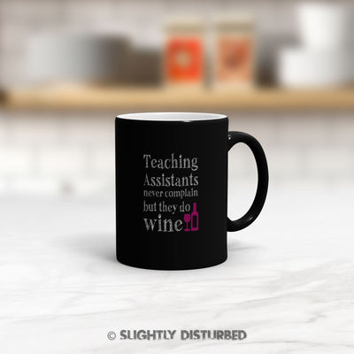 Teaching Assistants Never Complain Mug - Novelty Mugs - Slightly Disturbed