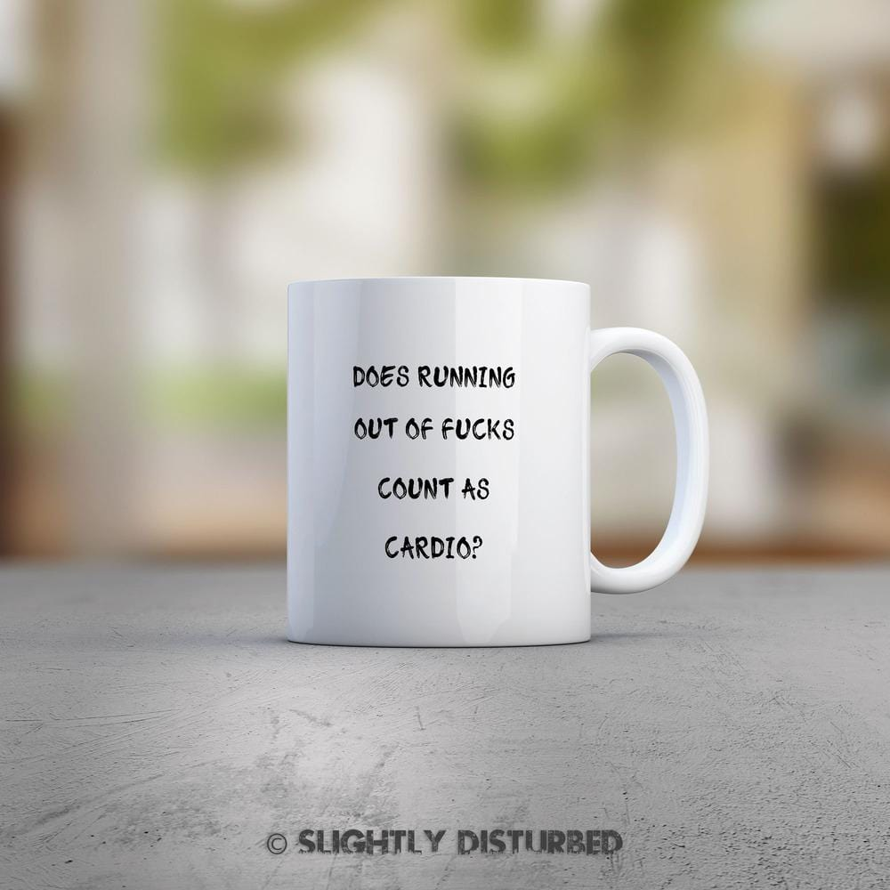Does Running Out Of Fucks Count As Cardio Rude, Offensive Mug. Slightly Disturbed
