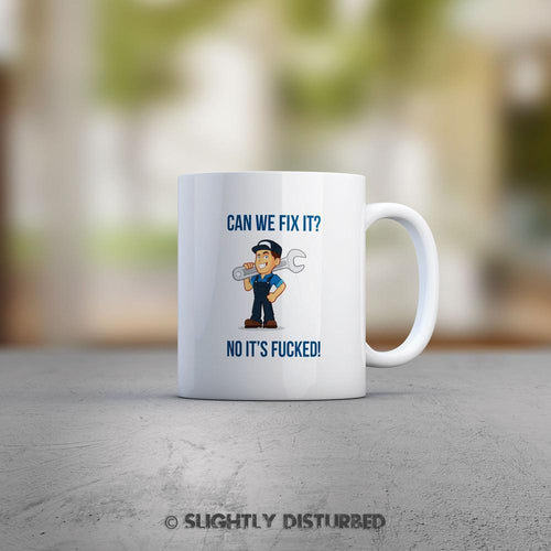 Can We Fix It No It's Fucked Mechanic Mug - Slightly Disturbed