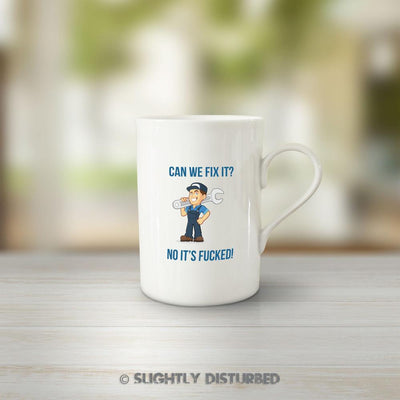 Can We Fix It No It's Fucked Mechanic Mug - Rude Mugs - Slightly Disturbed