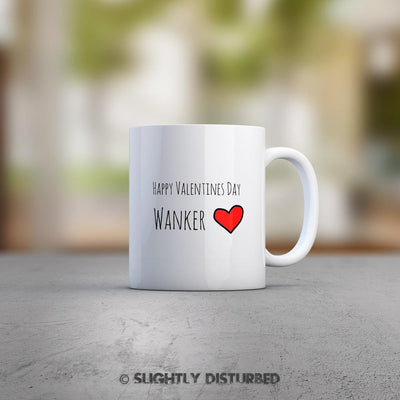 Happy Valentines Day Wanker Mug - Mugs - Slightly Disturbed