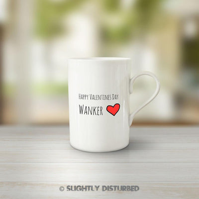 Happy Valentines Day Wanker Mug - Rude Mugs - Slightly Disturbed