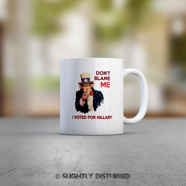 Don't Blame Me I Voted For Hillary - Novelty Gift Mug -Slightly Disturbed