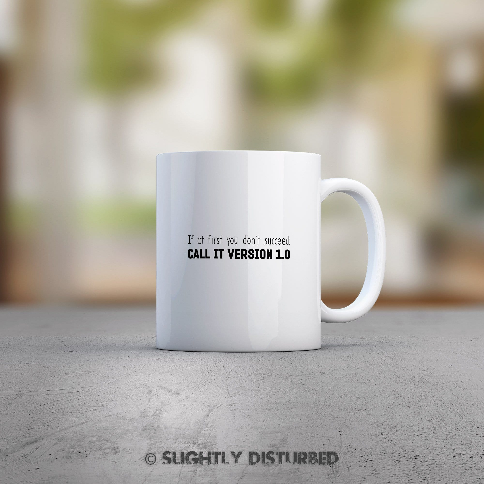 If At First You Don't Succeed; Call It Version 1 - Geeky Gift Mug - Slightly Disturbed