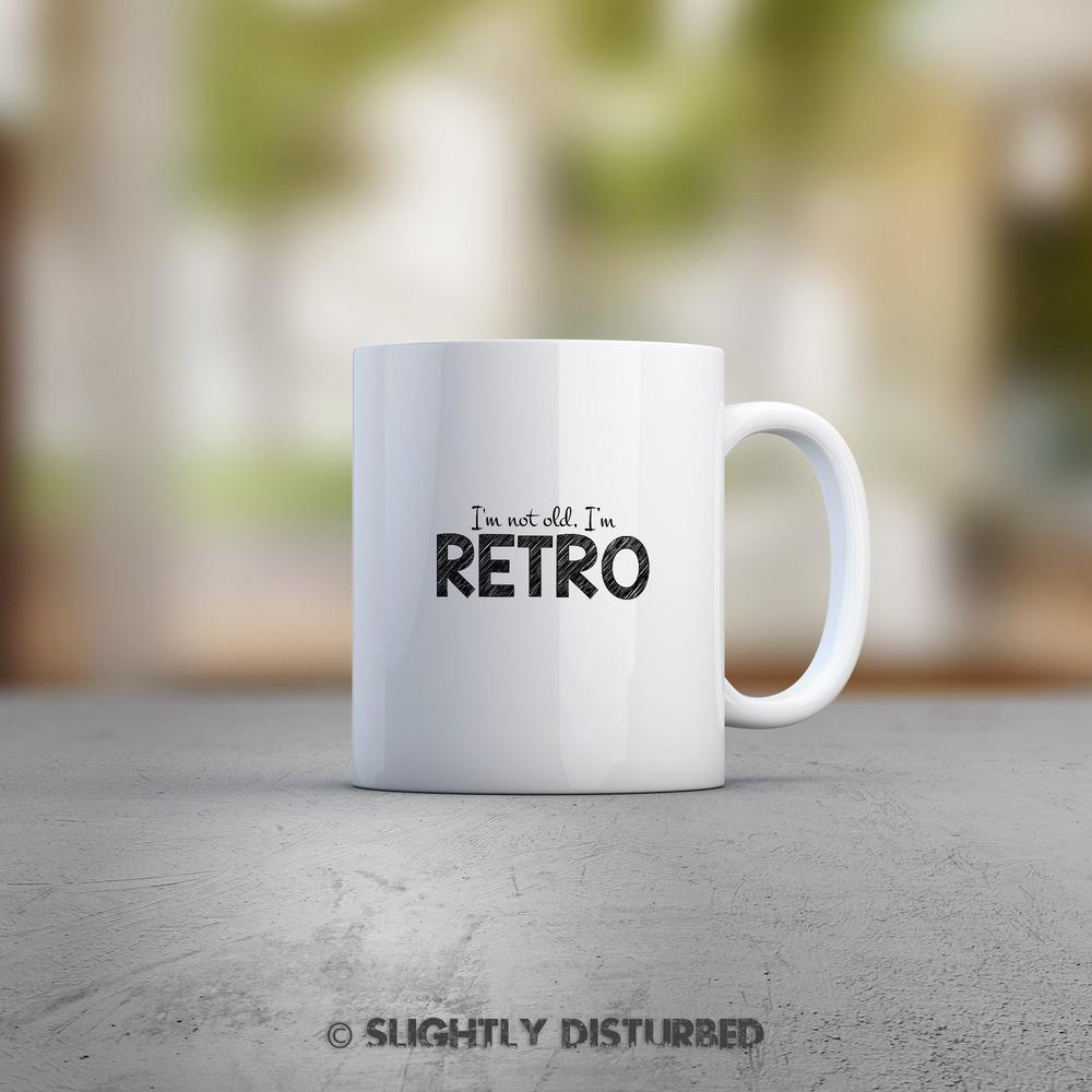 I'm Not Old, I'm Retro - Novelty Mug - Slightly Disturbed