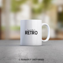 Load image into Gallery viewer, I'm Not Old, I'm Retro - Novelty Mug - Slightly Disturbed