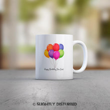 Load image into Gallery viewer, Happy Birthday You Cunt Mug - Rude Birthday Gifts - Slightly Disturbed