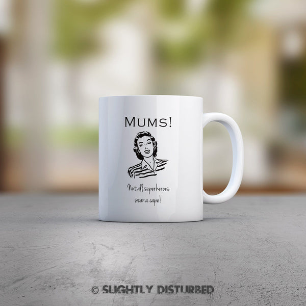 Mums - Not All Heroes Wear A Cape - Mother's Day Gifts - Slightly Disturbed