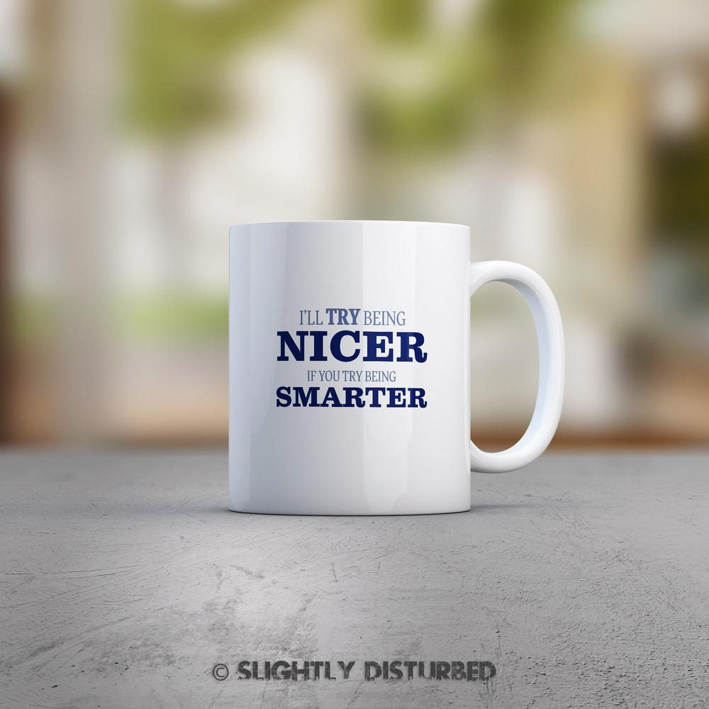 I'll Try Being Nicer If You Try Being Smarter Mug - Slightly Disturbed