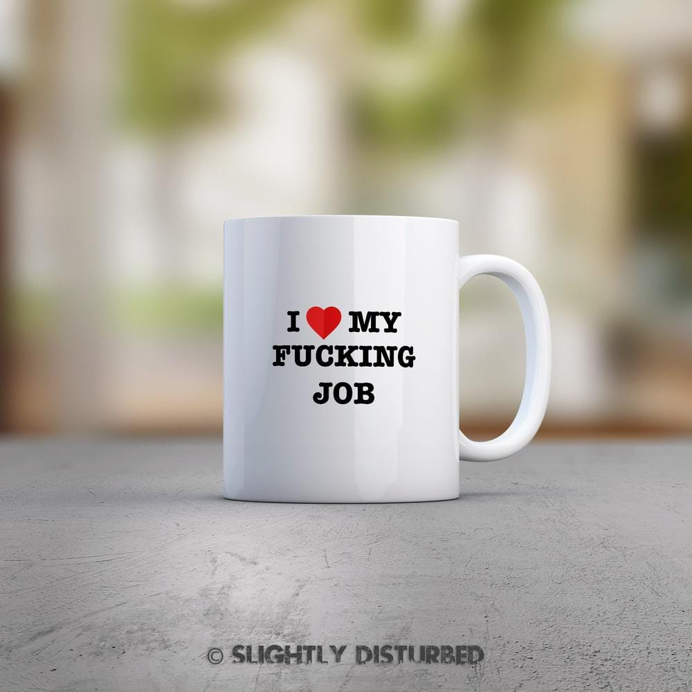 I Love My Fucking Job Mug - Slightly Disturbed