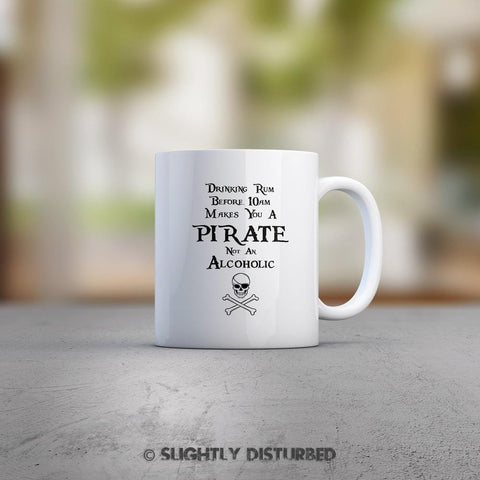 Drinking Rum Before 10 am Makes You A Pirate Not An Alcoholic Mug - Novelty Mugs - Slightly Disturbed
