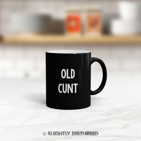 Old Cunt Satin Mug - Rude Cunt Mug - Slightly Disturbed