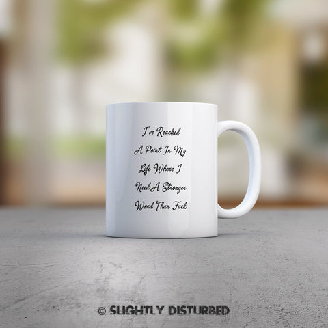 A Stronger Word Than Fuck Mug - Rude Mugs - Slightly Disturbed