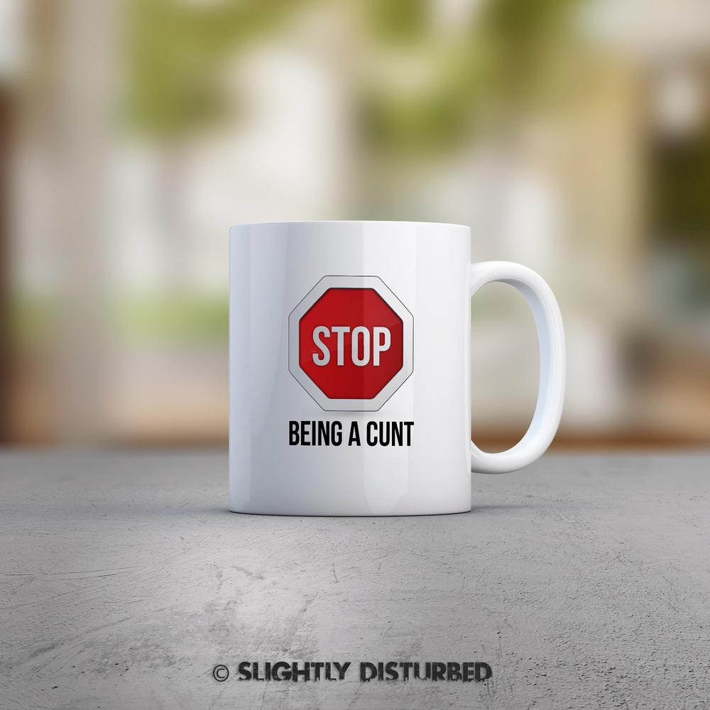 Stop Being A Cunt Mug