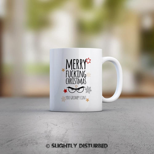 Merry Fucking Christmas You Grumpy Cunt Mug - Cunt Christmas Gifts - Slightly Disturbed