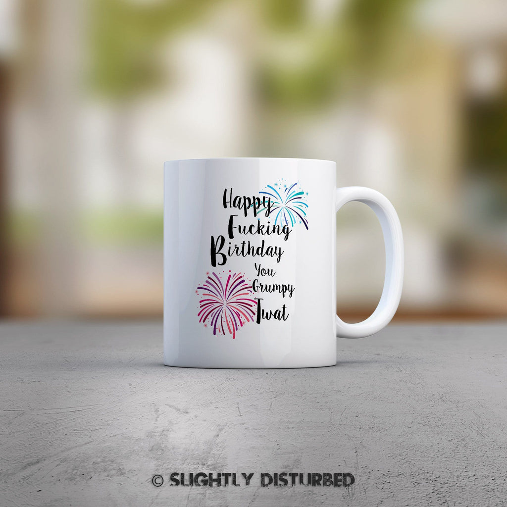 Happy Fucking Birthday You Grumpy Twat  Mug - Mugs - Slightly Disturbed