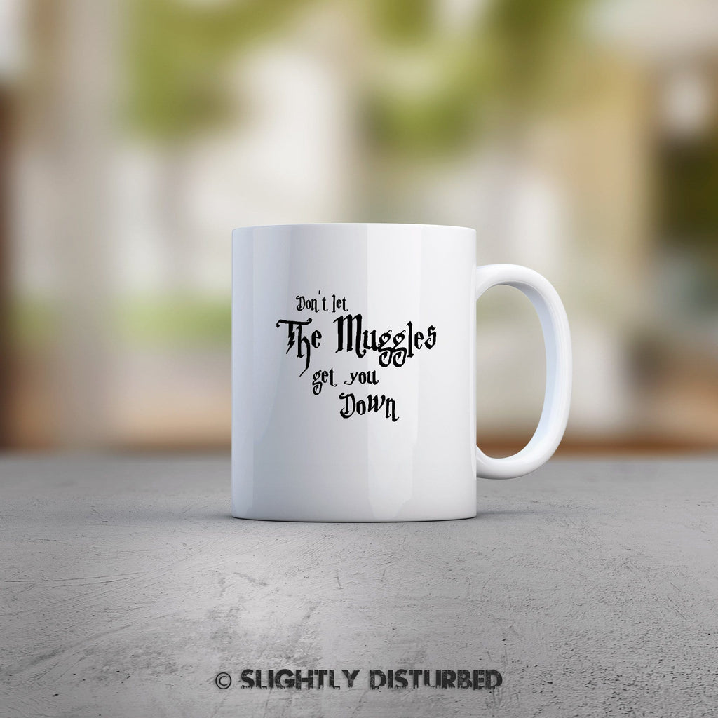 Don't Let The Muggles Get You Down Mug - Harry Potter Mugs - Slightly Disturbed