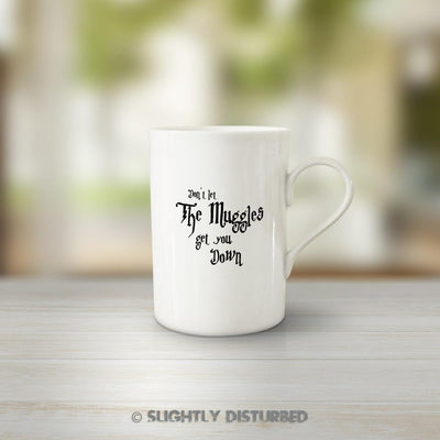 Don't Let The Muggles Get You Down Mug - Slightly Disturbed