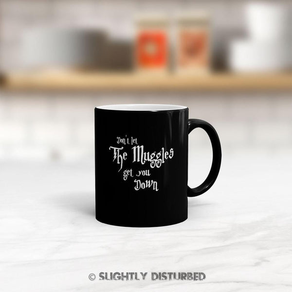 Don't Let The Muggles Get You Down Satin Mug - Slightly Disturbed