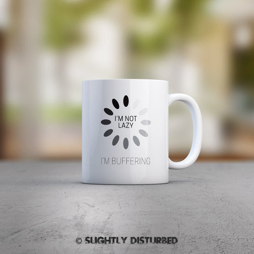 I'm Not Lazy I'm Buffering Mug - Geeky Mugs - Slightly Disturbed