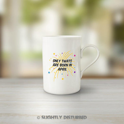 Only Twats Are Born In *Month* Mug - Rude Mugs -Slightly Disturbed