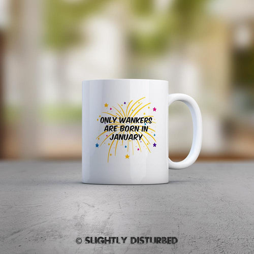 Only Wankers Are Born In *Month* Mug - Rude Mugs -Slightly Disturbed