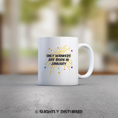 Only Wankers Are Born In *Month* Mug